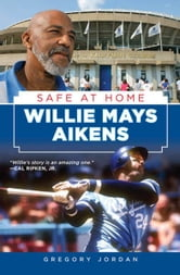 Willie Mays Aikens - Safe at Home ebook by Gregory Jordan,Willie Mays Aikens