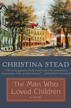 The Man Who Loved Children: A Novel - A Novel ebook by Christina Stead