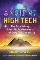 Ancient High Tech - The Astonishing Scientific Achievements of Early Civilizations ebook by