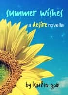 Summer Wishes (Desire Series #1.5) ebook by Kailin Gow