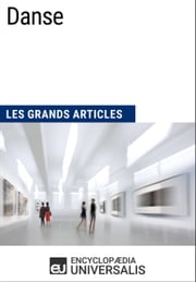 Danse - Les Grands Articles d'Universalis ebook by Encyclopaedia Universalis