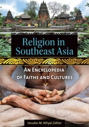 Religion in Southeast Asia: An Encyclopedia of Faiths and Cultures ebook by Jesudas M. Athyal