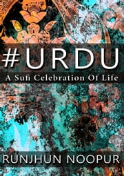 #Urdu - A Sufi Celebration of Life ebook by Runjhun Noopur