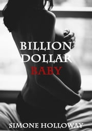 Billion Dollar Baby - Billionaire Breeding Bundle 1 ebook by Simone Holloway