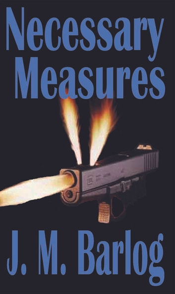 Necessary Measures ebook by J. M. Barlog