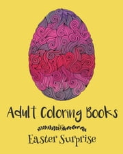 Adult Coloring Books: Easter Surprise ebook by Emma Andrews