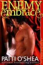 Enemy Embrace ebook by Patti O'Shea
