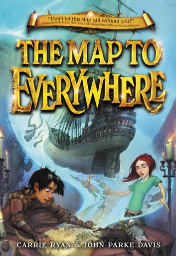 The Map to Everywhere ebook by Carrie Ryan,John Parke Davis