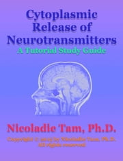 Cytoplasmic Release of Neurotransmitters: A Tutorial Study Guide ebook by Nicoladie Tam