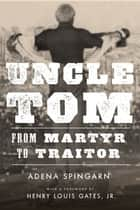 Uncle Tom - From Martyr to Traitor ebook by