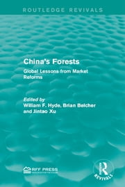 China's Forests - Global Lessons from Market Reforms ebook by William F. Hyde,Brian Belcher,Jintao Xu
