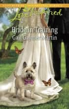 Bride in Training (Mills & Boon Love Inspired) ebook by Gail Gaymer Martin