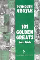Plymouth Argyle: 101 Golden Greats 1903-2001 ebook by Andy Riddle