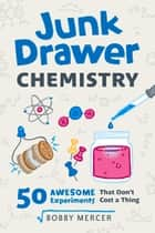 Junk Drawer Chemistry - 50 Awesome Experiments That Don't Cost a Thing ebook by Bobby Mercer