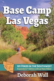 Base Camp Las Vegas - 101 Hikes in the Southwest ebook by Deborah Wall, Deborah Wall