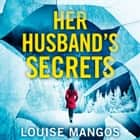 Her Husband's Secrets audiobook by Louise Mangos