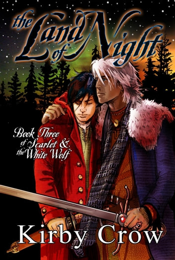 The Land of Night - Scarlet and the White Wolf, #3 ebook by Kirby Crow