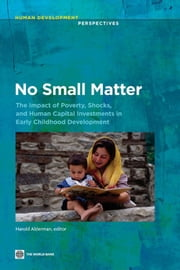 No Small Matter: The Impact of Poverty Shocks and Human Capital Investments in Early Childhood Development ebook by Alderman,Harold