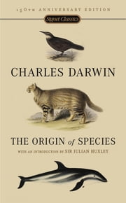 The Origin Of Species - 150th Anniversary Edition ebook by Charles Darwin, Julian Huxley