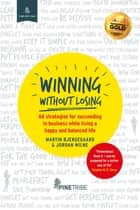 Winning Without Losing - 66 strategies for succeeding in a business while living a happy and balanced life ebook by Martin Bjergegaard, Jordan Milne