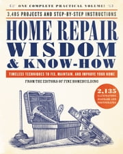 Home Repair Wisdom & Know-How - Timeless Techniques to Fix, Maintain, and Improve Your Home ebook by Fine Homebuilding