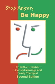 Stop Anger, Be Happy ebook by Dr. Kathy S. Garber