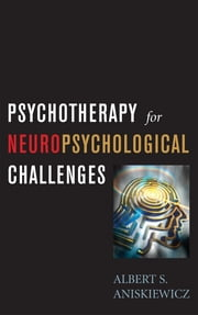 Psychotherapy for Neuropsychological Challenges ebook by A. S. Aniskiewicz