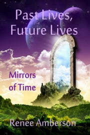 Past Lives, Future Lives: Mirrors of Time ebook by Renee Amberson