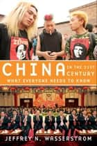China in the 21st Century:What Everyone Needs to Know ebook by Jeffrey N. Wasserstrom