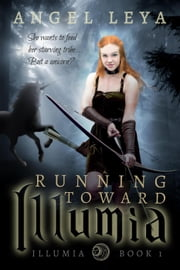 Running Toward Illumia - Illumia, #1 ebook by Angel Leya