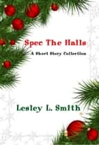 Spec The Halls ebook by Lesley L. Smith