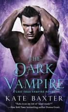The Dark Vampire - A Last True Vampire Novel ebook by Kate Baxter