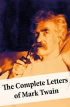 The Complete Letters of Mark Twain ebook by Mark Twain