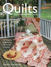 Quilts from Lavender Hill Farm: 12 Projects Inspired by Life in the Country ebook by Zimmerman, Darlene