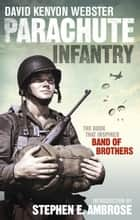 Parachute Infantry - The book that inspired Band of Brothers ebook by David Webster, Stephen E. Ambrose
