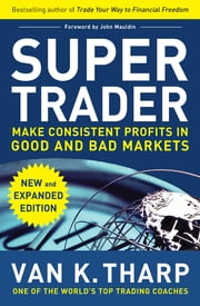Super Trader, Expanded Edition: Make Consistent Profits in Good and Bad Markets ebook by Van Tharp