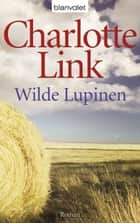 Wilde Lupinen - Roman ebook by Charlotte Link