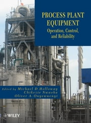 Process Plant Equipment - Operation, Control, and Reliability ebook by