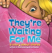 They're Waiting For Me - The Chores that Wouldn't Go Away ebook by Ernie Harker
