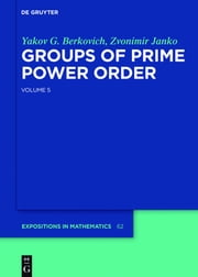 Groups of Prime Power Order 5 - Volume 5 ebook by Yakov G. Berkovich,Zvonimir Janko