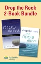 Drop the Rock: 2-Book Bundle - Drop the Rock, Second Edition and Drop the Rock, The Ripple Effect ebook by Bill P., Fred H.