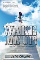 Wake Me Up! Love And The Afterlife ebook by Lyn Ragan
