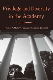 Privilege and Diversity in the Academy ebook by Frances A. Maher,Mary Kay Thompson Tetreault