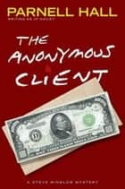 The Anonymous Client (Steve Winslow Courtroom Mystery,#2) ebook by Parnell Hall