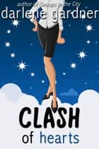 Clash of Hearts (A Romantic Comedy) ebook by Darlene Gardner