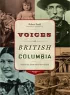 Voices of British Columbia - Stories from Our Frontier ebook by Robert Budd
