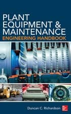Plant Equipment & Maintenance Engineering Handbook ebook by Duncan Richardson