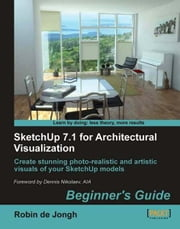 SketchUp 7.1 for Architectural Visualization: Beginner's Guide ebook by Robin de Jongh