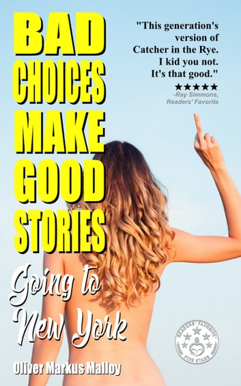 Bad Choices Make Good Stories: Going to New York ebook by Oliver Markus Malloy