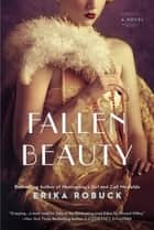 Fallen Beauty ebook by Erika Robuck